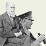 Darwin and Hitler used to hang out; smoking pot and planning the destruction of the lesser races